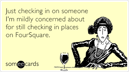 Someecards- Foursquare