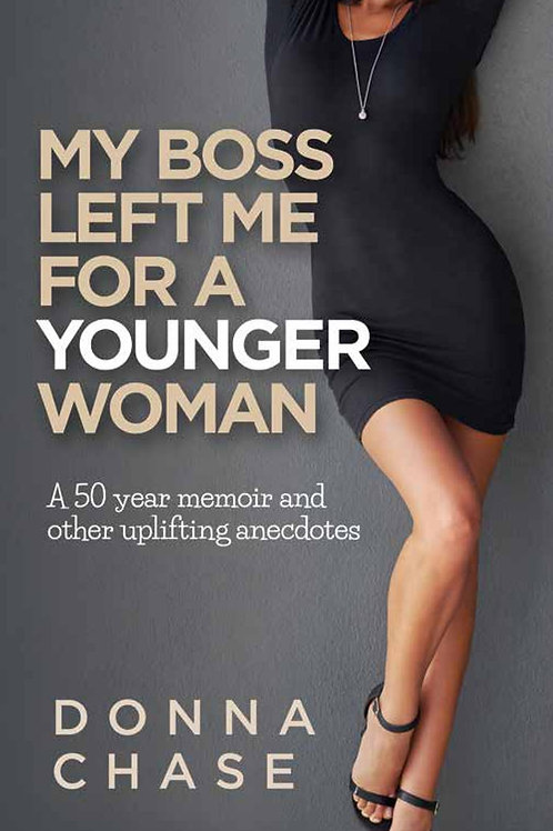 My Boss Left Me For a Younger Woman by Donna Chase