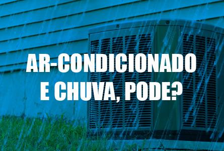 Ar-condicionado pode pegar chuva? Saiba os cuidados
