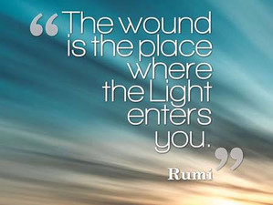 """The Wound Is The Place Where The Light Enters You """"Rumi"""""""