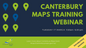 Canterbury Maps Training Webinar