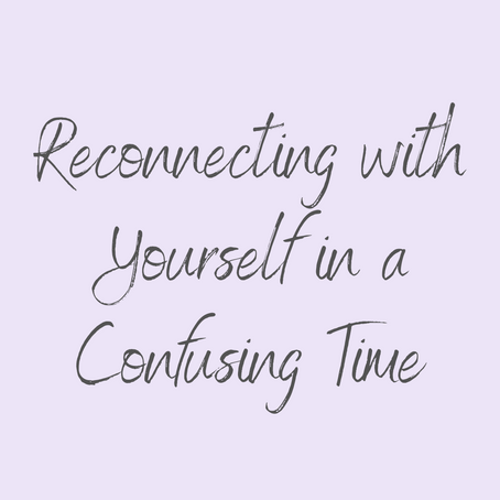 Reconnecting with Yourself in a Confusing Time