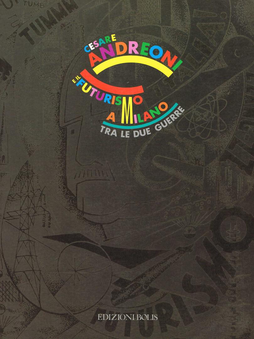 Cesare Andreoni e il Futurismo  a Milano tra le due guerre, Edizioni Bolis 1992  catalogo della mostra, Palazzo Reale, Milano 1993