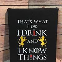 I Drink and I Know Things -Wall Art - Made To Order