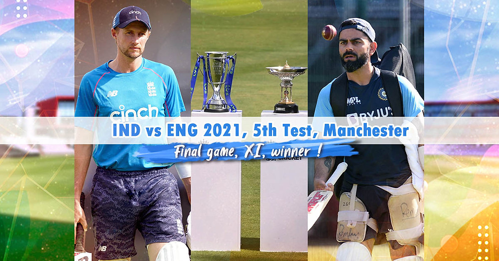 IND vs ENG 2021:Final game, XI, winner. Start fighting at Old Trafford.