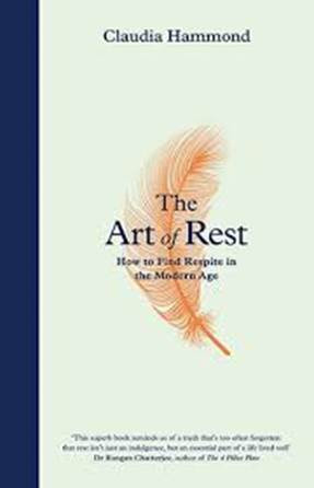 The Art of Rest by Claudia Hammond explores why rest matters more than ever in today's fast paced, digital world