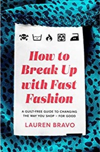 How to Break up with Fast Fashion by journalist Lauren Bravo is full of useful advice and tips on how to change the way you shop in order to make a difference to the environment