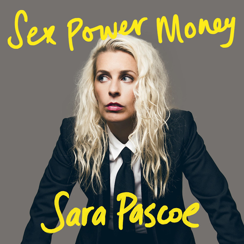Sara Pascoe's new book Sex Power Money is out now, published by Faber