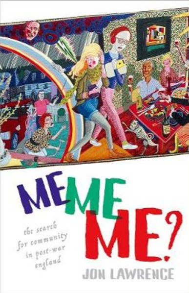 Me, Me, Me? by Jon Lawrence is out now, published by Oxford University Press