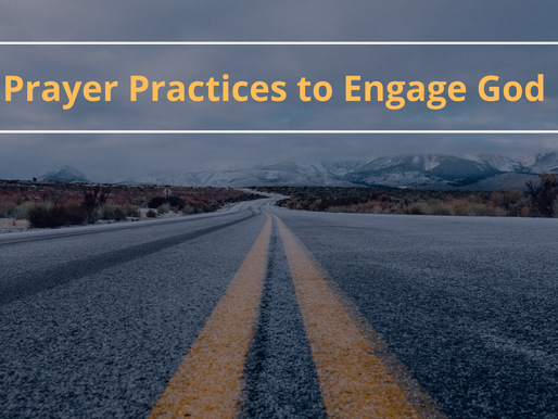 Prayer Practices to Engage God