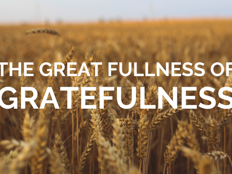 The Great Fullness of Gratefulness
