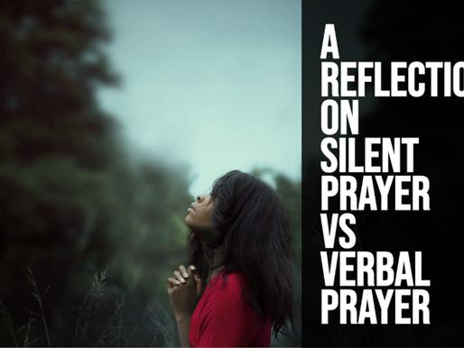 A Reflection On Silent Prayer Versus Verbal Prayer