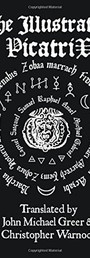 The Illustrated Picatrix: The Complete Occult Classic Of Astrological Magic - John Michael Greer