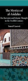 The Mystics of al-Andalus: Ibn Barrajān and Islamic Thought in the Twelfth Century - Yousef Casewit