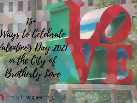 15+ Ways to Celebrate Valentine's Day 2021 in the City of Brotherly Love