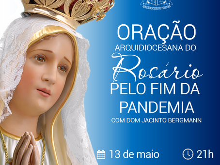 ORAÇÃO ARQUIDIOCESANA DO ROSÁRIO PELO FIM DA PANDEMIA