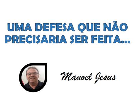 UMA DEFESA QUE NÃO PRECISARIA SER FEITA...