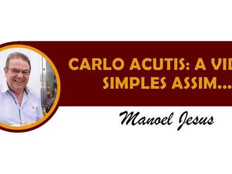 CARLO ACUTIS: A VIDA É SIMPLES ASSIM...
