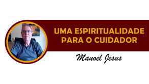 UMA ESPIRITUALIDADE PARA O CUIDADOR