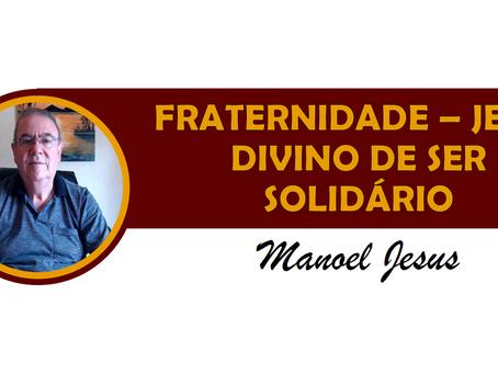 FRATERNIDADE – JEITO DIVINO DE SER SOLIDÁRIO