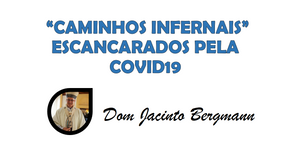 """""""CAMINHOS INFERNAIS"""" ESCANCARADOS PELA COVID19"""