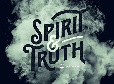 SPIRIT & TRUTH: TWO INDISPENSABLE PILLARS OF KINGDOM POWER PT. 1