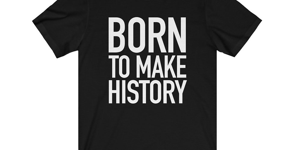 Born to Make History Unisex Jersey Short Sleeve Tee