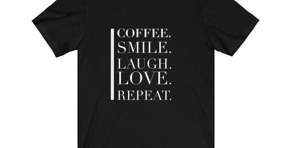 Coffee Smile. Laugh Love. Repeat. UNISEX Tee