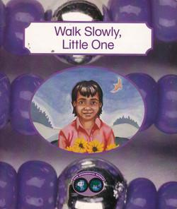 Walk Slowly Little One