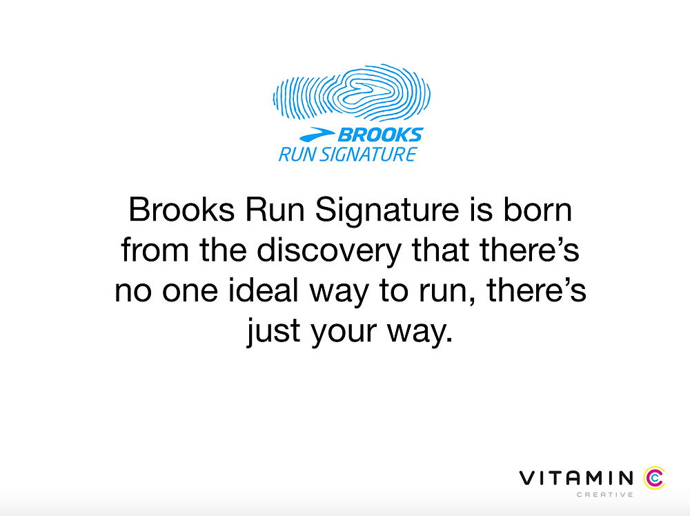 Brooks Run Signature is born from the discovery that there's no one ideal way to run, there's just your way.