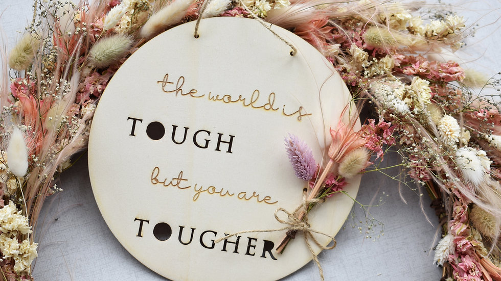 The world is tough but you are tougher | Wall Hanging | Dried Flowers