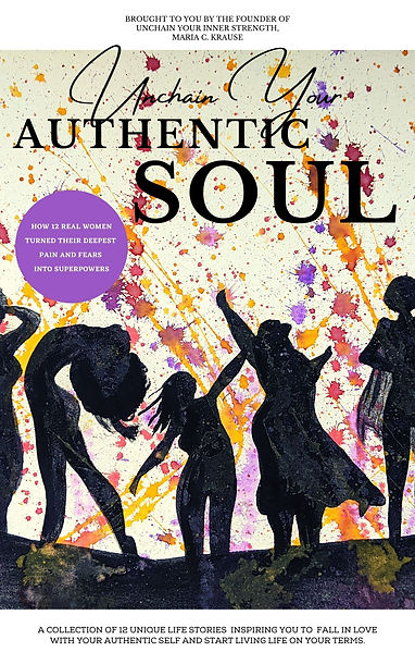 Unchain your Authentic Soul, Real Women turning their deepest pain and Fears into Superpowers