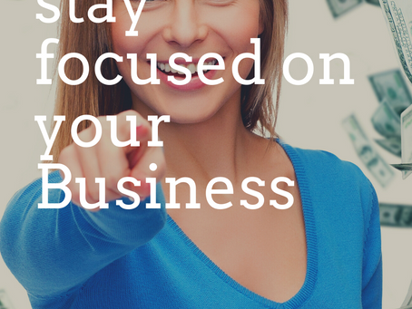 Stay focused on your Business...This is your time to Shine