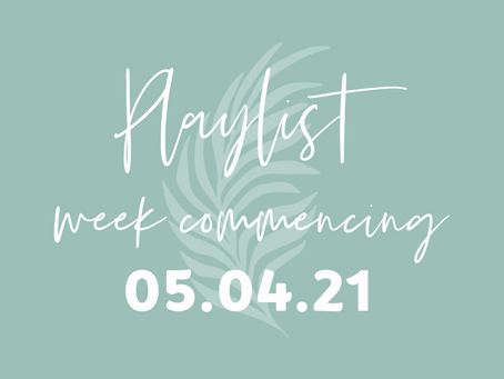 Playlists w/c 05.04.21
