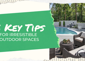 3 Key Tips for Irresistible Outdoor Spaces