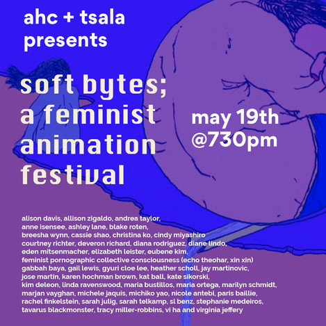 SOFT BYTES; A FEMINIST ANIMATION FESTIVAL 5.19.2018