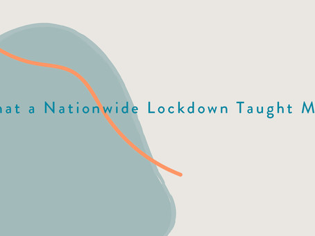 What a nationwide lockdown taught me