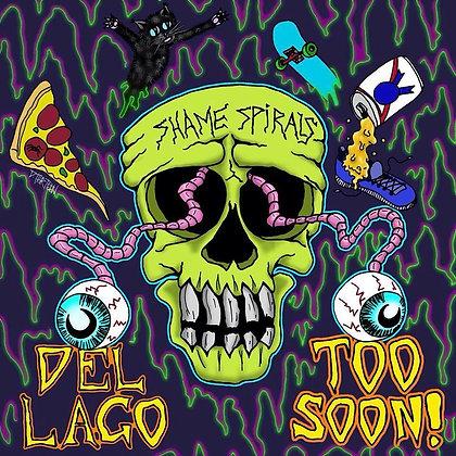 Del Lago/Too Soon! - Shame Spirals CD