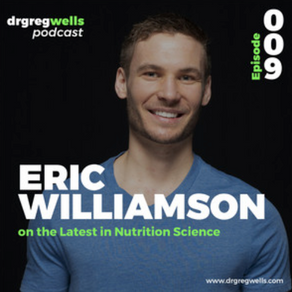 The Dr. Greg Wells Podcast: Eric Williamson on the Latest in Nutrition Science
