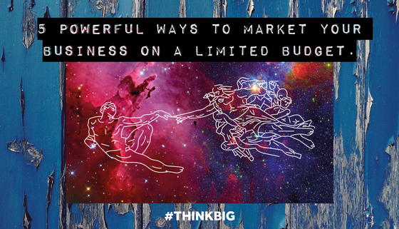 5 Powerful ways to market your business on a limited budget