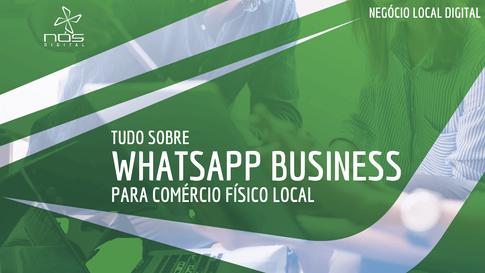 Tudo sobre Whatsapp Bussiness para Comércio Físico Local