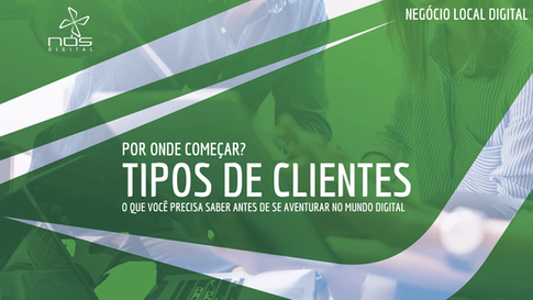 Aula #049 - Tipos de Clientes - Negócio Local - Como se comunicar e encontrar futuros clientes?