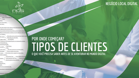 Tipos de Clientes - Negócio Local Digital - O que você precisa saber pra aventurar no mundo digital?