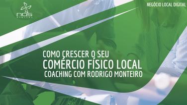 Aula #046 - Como crescer seu Comércio Físico Local com processos de Coaching com Rodrigo Monteiro
