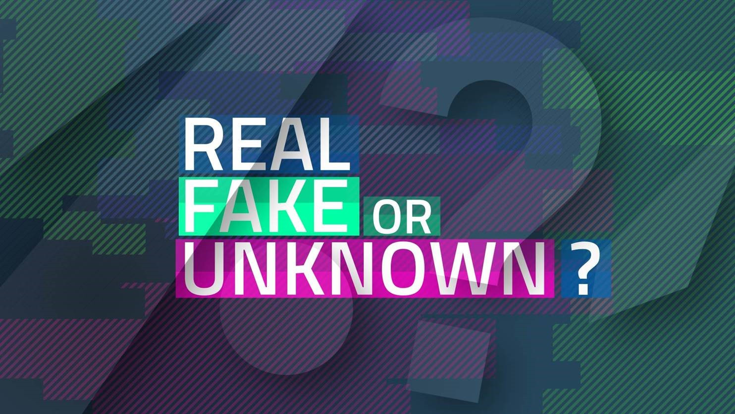 Real Fake or Unknown?