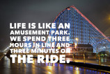 LIFE IS LIKE AN AMUSEMENT PARK