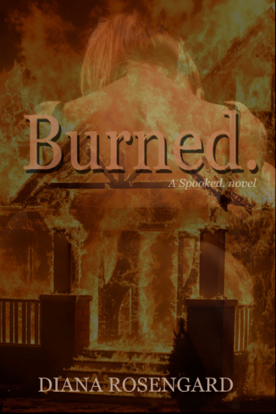 Burned. by Diana Rosengard (Spooked. series book 2)