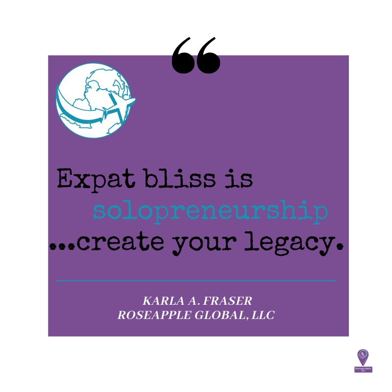 Quote: Expat Bliss is solopreneurship...create your legacy.