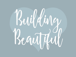 """Building Beautiful"""