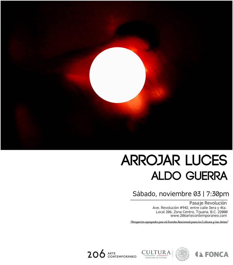 Inauguración | Arrojar luces de Aldo Guerra | sábado 3 de noviembre a las 7:30pm